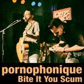 Bite It You Scum by Pornophonique