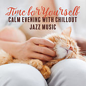 Time for Yourself – Calm Evening with Chillout Jazz Music by Various Artists