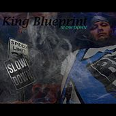 Slow Down by King Blueprint