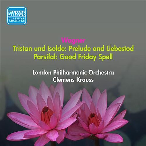 Wagner, R.: Tristan Und Isolde: Prelude - Liebestod / Parsifal: Good Friday Spell (Krauss) (1950) by Clemens Krauss