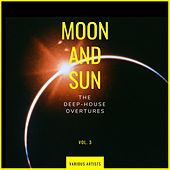 Moon and Sun (The Deep-House Overtures), Vol. 3 by Various Artists