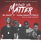 Mind Ur Matter by Mr. Mageek