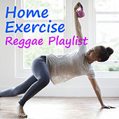 Home Exercise Reggae Playlist de Various Artists