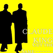 Cut the Same------- by Claude  King