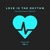 Love Is The Rhythm (The Deep-House Edition), Vol. 4 by Various Artists