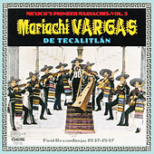 Mexico's Pioneer Mariachis, Vol. 3: Mariachi Vargas De Tecalitlán: Their First Recordings 1937-1947 by Mariachi Vargas de Tecalitlan
