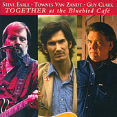 Steve Earle, Townes Van Zandt, Guy Clark - Together At The Bluebird Café by Various Artists