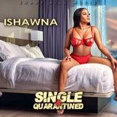 Single & Quarantined by Ishawna