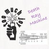 Death Ray Machine de Too Much Joy