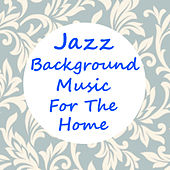 Jazz Background Music For The Home by Various Artists