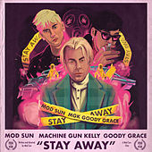 Stay Away (feat. Machine Gun Kelly & Goody Grace) van Mod Sun