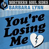 You're Losing Me: Northern Soul Sides de Barbara Lynn