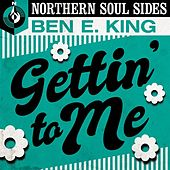 Gettin' to Me: Northern Soul Sides de Ben E. King