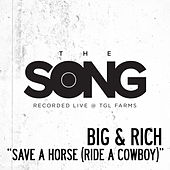 Save a Horse (Ride a Cowboy) [The Song Recorded Live @ TGL Farms] by Big & Rich