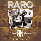 Raro (Live At Home) by Nacho, Chyno Miranda, Chino & Nacho
