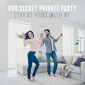 Our Secret Private Party - Stay at Home with Me by Various Artists