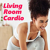 Living Room Cardio by Various Artists