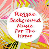 Reggae Background Music For The Home by Various Artists