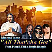All That'cha Got (feat. Plan B, EXO & Oogie Boogie) de Ghetto Flame