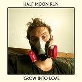 Grow into Love von Half Moon Run