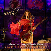 Wah Greatest Yoga Music Ever - Classic, Live & Unreleased de Wah!