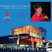 Antonio Lysy at the Broad: Music from Argentina di Various Artists