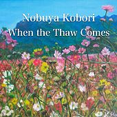 When the Thaw Comes by Nobuya  Kobori