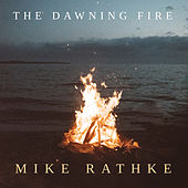 The Dawning Fire by Mike Rathke