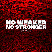 No Weaker No Stronger by Dloxx