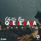 Que te Pasa de Ghetto Boy