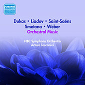 Orchestral Music - Dukas, P. / Smetana, B. / Saint-Saens, C. / Liadov, A.K. / Weber, C.M. (Toscanini) (1950-1952) by Arturo Toscanini