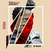 ZULUMAN ANXIETY by B-Man