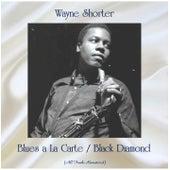 Blues a La Carte / Black Diamond (All Tracks Remastered) von Wayne Shorter