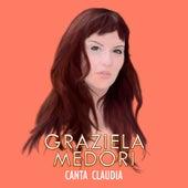 Canta Claudia de Graziela Medori