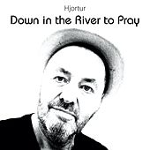 Down in the River to Pray by Hjortur