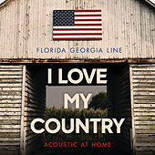 I Love My Country (Acoustic At Home) by Florida Georgia Line