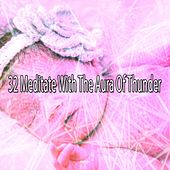 32 Meditate with the Aura of Thunder by Rain Sounds and White Noise