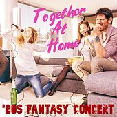 Together at Home '80s Fantasy Concert (Live) by Various Artists