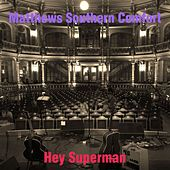 Hey Superman by Matthews Southern Comfort