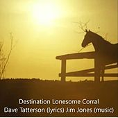 Destination Lonesome Corral by Jim Jones