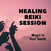 Healing Reiki Session: Magic in Your Hands by Various Artists