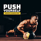 Push Yourself: Energetic Workout EDM by Various Artists