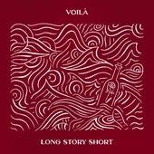 Long Story Short von Voilà!