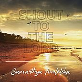 Shout To The Lord (Instrumental Version) by Samarthya Axelelika