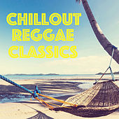 Chillout Reggae Classics by Various Artists