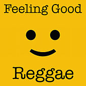Feeling Good Reggae by Various Artists