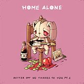 Better Off No Thanks to You, Pt. 1 by Home Alone