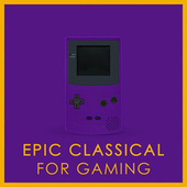 Epic Classical for Gaming by Various Artists