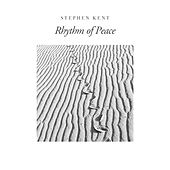 Rhythm of Peace by Stephen Kent