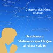 Oraciones y Alabanzas Que Llegan al Alma, Vol. 16 de Congregación María De Jesús